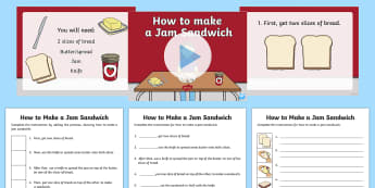 How to Make A Jam Sandwich  Resource Pack - sandwich, instruction, connectives, conjunctions, write, read, text type