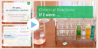 KS3 Chemical Reactions If I were... PowerPoint
