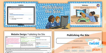 Computing: Website Design: Publishing the Site Year 6 Lesson Pack 6