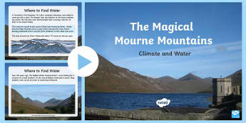 The Magical Mourne Mountains Climate and Water PowerPoint - World Around Us Resources, mountain, valley, hill, geography, geology, water, source, reservoir, wat