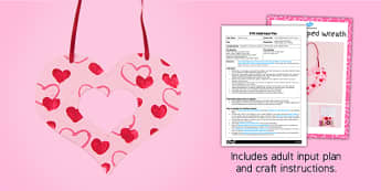 Heart Shaped Wreath Craft EYFS Adult Input Plan And Resource Pack - adult led, plan