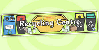 Recycling Centre Role Play Banner-recycling, recycling centre, role play, banner, role play banner, recycling centre banner, display banner
