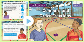 Year 3 Compare and Order Fractions Maths Mastery PowerPoint - Reasoning, Greater Depth, Abstract, Problem Solving, Explanation