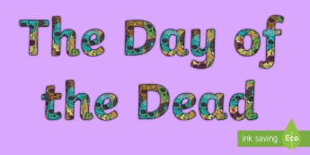 Day of the Dead Display Lettering - mexico, celebration, skulls, flowers, Ks1, Ks2, hispanic heritage, sugar skull