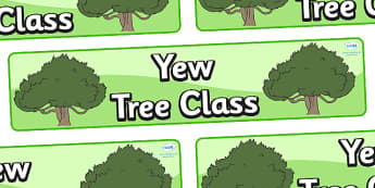 Yew Tree Themed Classroom Display Banner - Themed banner, banner, display banner, Classroom labels, Area labels, Poster, Display, Areas