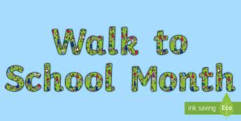 Walk to School Month Display Lettering - road safety, eyfs, ks1, road sense, green cross code, stop look listen,