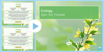 Spot the Mistake: Ecology PowerPoint - environment, organisms, ecosystem, feeding relationships, populations, competition, abiotic, biotic,