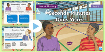Year 3 Seconds Minutes Days Years Maths Mastery PowerPoint - Reasoning, Greater Depth, Abstract, Problem Solving, Explanation,