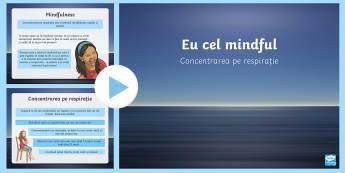 Eu cel mindful: Concetrarea pe respirație PowerPoint  - Mindfulness,reducere stres, management comportamental, tehnici de respirație ,Romanian