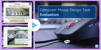 Computer Mouse Design Task Lesson 5: Evaluation - GCSE, D&T, evaluate, iterative design, model making, mouse, prototype
