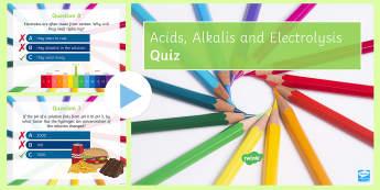 Acids Alkalis and Electrolysis Quick Quiz  - Acids, alkali's, anode, cathode, neutralisation