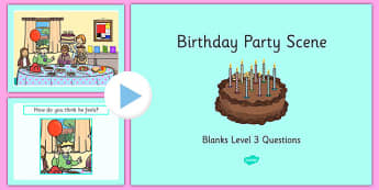 Birthday Party Scene Blanks Level 3 Questions PowerPoint - receptive language, expressive language, verbal reasoning, language delay, language disorder, comprehension, autism
