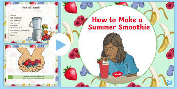 How To Make a Summer Smoothie PowerPoint - Summer, recipe, smoothie, procedural writing, genre, powerpoint, healthy eating, instructions, engli