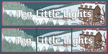Ten Little Lights Display Banner - Twinkl Originals, Fiction, Christmas, Winter, Snow, Cold, KS1, EYFS, display