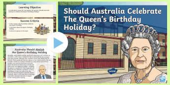 Should Australia Celebrate the Queen's Birthday? PowerPoint - Queen Elizabeth, persuasive text, debate, argument,Australia