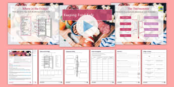 Keeping Food Safe Lesson Pack - food poisoning, storage, fridge, freezer, bacteria, temperature