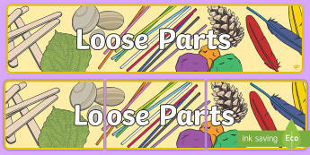 Loose Parts Display Banner - Loose Parts, Loose, Parts, Display, Banner, EYFS, early years, fs1, fs2, free play, open ended, open