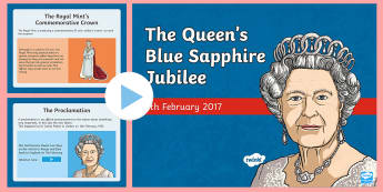 The Queen's Blue Sapphire Jubilee KS2 PowerPoint - queen, ascension, king george, elizabeth, QE2