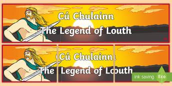 Cú Chulainn - The Legend of Louth Display Banner -  Setanta, Irish, History, myth, folklore, hero ,Irish, poster