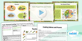 D&T: Super Seasonal Cooking: Plate Proportions and Protein UKS2 Lesson Pack 4
