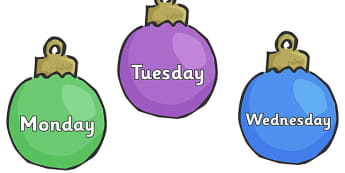 Days of the Week on Christmas Baubles - Christmas, xmas, cracker, Weeks poster, Months display, display, poster, frieze, Days of the week, tree, advent, nativity, santa, father christmas, Jesus, tree, stocking, present, activity, cracker, angel, snow