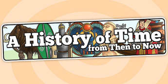 A History of Time from Then to Now Display Banner - banner, past
