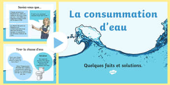 La consommation d'eau - french, water, saving water, how to save water, water in our homes, how you can save water, how much water things use, eco
