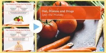 Spot the Mistake: Diet, Disease and Drugs PowerPoint - Diet, Health, Nutrition, metabolism, fitness, food groups, nutrients, macronutrients, obesity, malnu