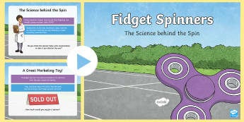 Fidget Spinners - The Science Behind the Spin PowerPoint - Fidget spinners, topic, KS2, science, information powerpoint