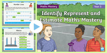 Year 3 Identify Represent and Estimate Maths Mastery PowerPoint - Reasoning, Greater Depth, Abstract, Problem Solving, Explanation