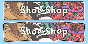 Shoe Shop Role Play Display Banner - Shoe shop, shoes, role play, shop, trainers, display, poster, shoe box, labels, measuring chart, word cards