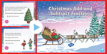 LKS2 Add and Subtract Fractions Christmas PowerPoint  - Y3, Year 3, Y4, Year 4, Maths, Word Problems, reasoning, problem solving