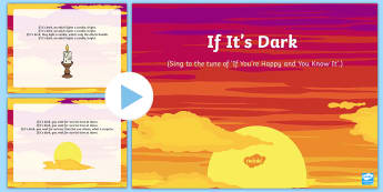If It's Dark Song PowerPoint - Light, Flashlight, Sun, Fire, Candle, forces, singing, songs, science,