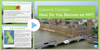 How Do You Become an MP? PowerPoint - General Election, 08/06/2017, member of parliament, MP, constituency, candidate, parliament.