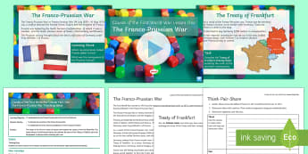 Causes of the First World War  L1: The Franco Prussian War Lesson Pack - Causes of the First World War, Franco Prussian War, Treaty of Frankfurt, 1870,1871, France, Germany,