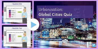 Globalistion UK Cities Quiz PowerPoint - Secondary - Geography - Urbanisation
