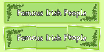Famous Irish People Display Banner - irish , celebrities, famous, people, ireland, arts, roi, republic
