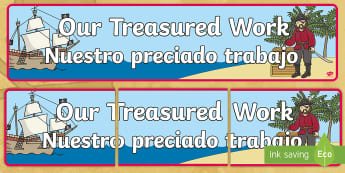 Our Treasured Work Display Banner - English / Spanish - Our Treasured Work Display Banner - pirate, banner, banner, abnners,  prirate, editble, treasure, tr