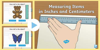 Measuring Length in Inches and Centimeters PowerPoint - Measurement, metric, imperial, size, long, tall, height, ruler