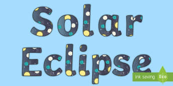 Solar Eclipse Display Lettering - sun, moon, space, great American Eclipse, science,