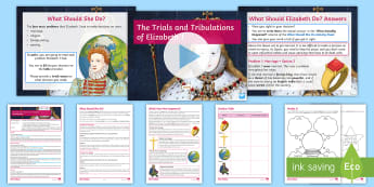 Elizabeth I: The Trials and Tribulations of Elizabeth I Lesson Pack - Problems, Marriage, Religion, Foreign Policy, Poor, Elizabeth I