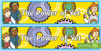 The Power of Yet Display Banner - positivity, encourage, motivation, PSHE, positive