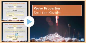 Spot the Mistake: Wave Properties PowerPoint - wave, waves, transverse, longitudinal, wavelength, frequency, amplitude, sound, light
