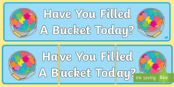 Have You Filled a Bucket Today? Display Banner - have you filled a bucket today, filling buckets, fill, display, banner, sign, poster