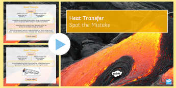 Spot the Mistake: Heat Transfer PowerPoint - heat, temperature, energy, thermal, particles, conduction, convection, radiation