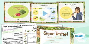 D&T: Super Seasonal Cooking: Tasting Seasonal Food UKS2 Lesson Pack 3