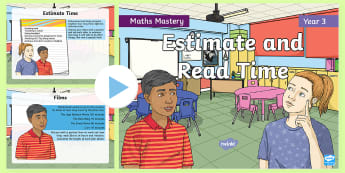 Year 3 Estimate and Read Time Maths Mastery PowerPoint - Reasoning, Greater Depth, Abstract, Problem Solving, Explanation