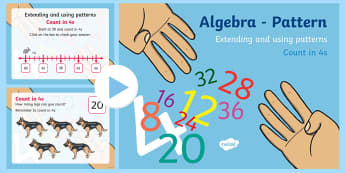 Extending and using patterns - Count in 4s KS1 PowerPoint - Algebra, Counting, Patterns, Fours, Skip Counting