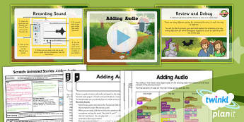 Computing: Scratch Animated Stories Unit: Adding Audio Year 6 Lesson Pack 5