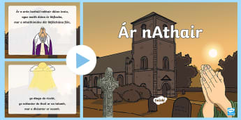 The Lord's Prayer PowerPoint Gaeilge  -  Religion, Our Father, Irish, ár nathair, Prayer